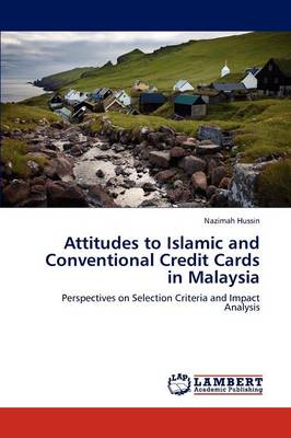 Attitudes to Islamic and Conventional Credit Cards in Malaysia (Paperback)
