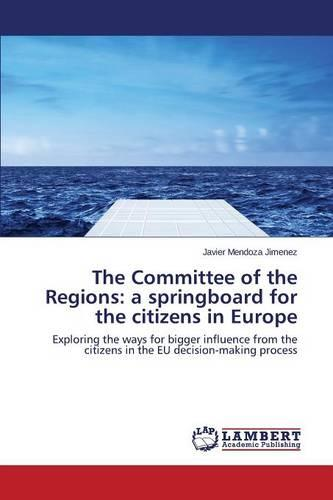 The Committee of the Regions: A Springboard for the Citizens in Europe (Paperback)