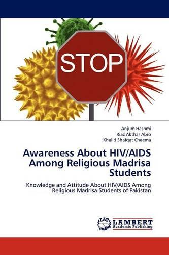 Awareness about HIV/AIDS Among Religious Madrisa Students (Paperback)