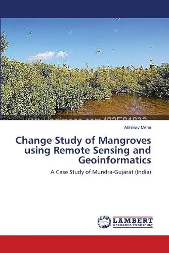 Change Study of Mangroves Using Remote Sensing and Geoinformatics (Paperback)