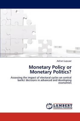 Monetary Policy or Monetary Politics? (Paperback)
