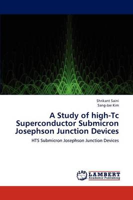 A Study of High-Tc Superconductor Submicron Josephson Junction Devices (Paperback)