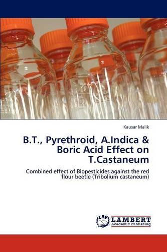 B.T., Pyrethroid, A.Indica & Boric Acid Effect on T.Castaneum (Paperback)