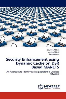 Security Enhancement Using Dynamic Cache on Dsr Based Manets (Paperback)