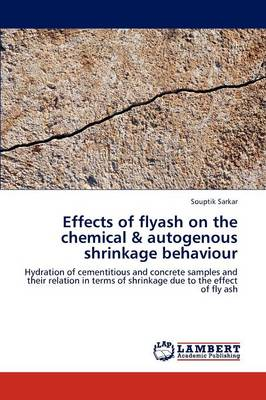 Effects of Flyash on the Chemical & Autogenous Shrinkage Behaviour (Paperback)