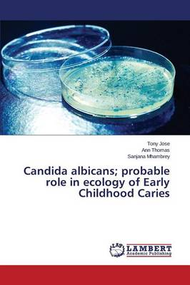 Candida Albicans; Probable Role in Ecology of Early Childhood Caries (Paperback)