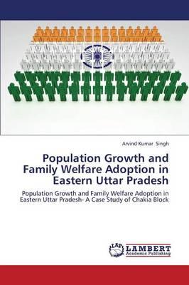 Population Growth and Family Welfare Adoption in Eastern Uttar Pradesh (Paperback)