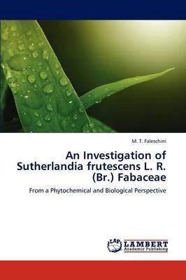 An Investigation of Sutherlandia Frutescens L. R. (Br.) Fabaceae (Paperback)