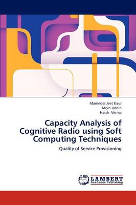 Capacity Analysis of Cognitive Radio Using Soft Computing Techniques (Paperback)