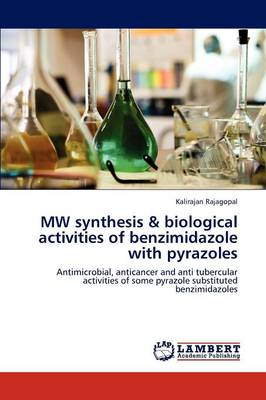 Mw Synthesis & Biological Activities of Benzimidazole with Pyrazoles (Paperback)