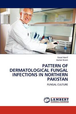 Pattern of Dermatological Fungal Infections in Northern Pakistan (Paperback)