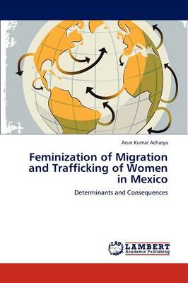 Feminization of Migration and Trafficking of Women in Mexico (Paperback)