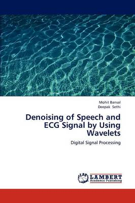 Denoising of Speech and ECG Signal by Using Wavelets (Paperback)