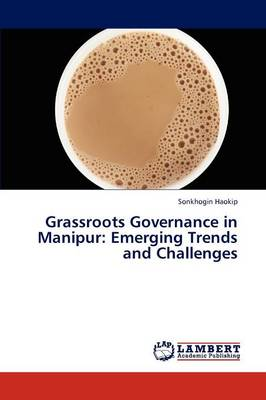 Grassroots Governance in Manipur: Emerging Trends and Challenges (Paperback)