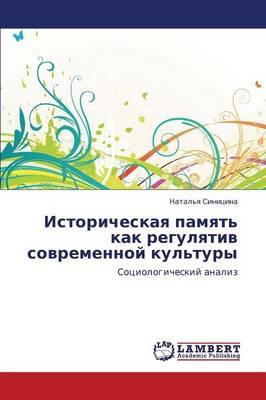 Istoricheskaya Pamyat' Kak Regulyativ Sovremennoy Kul'tury (Paperback)