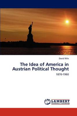 The Idea of America in Austrian Political Thought (Paperback)