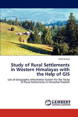 Study of Rural Settlements in Western Himalayas with the Help of GIS (Paperback)
