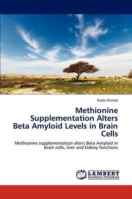 Methionine Supplementation Alters Beta Amyloid Levels in Brain Cells (Paperback)