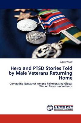 Hero and Ptsd Stories Told by Male Veterans Returning Home (Paperback)