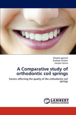 A Comparative Study of Orthodontic Coil Springs (Paperback)