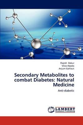 Secondary Metabolites to Combat Diabetes: Natural Medicine (Paperback)