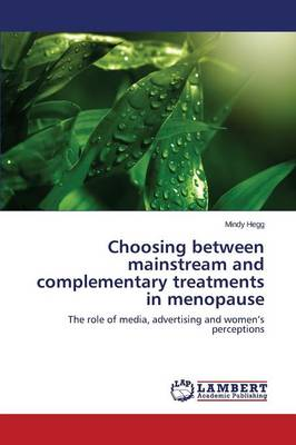 Choosing Between Mainstream and Complementary Treatments in Menopause (Paperback)