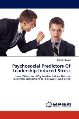 Psychosocial Predictors of Leadership-Induced Stress (Paperback)