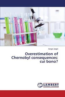 Overestimation of Chernobyl Consequences: Cui Bono? (Paperback)