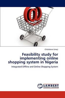 Feasibility Study for Implementing Online Shopping System in Nigeria (Paperback)