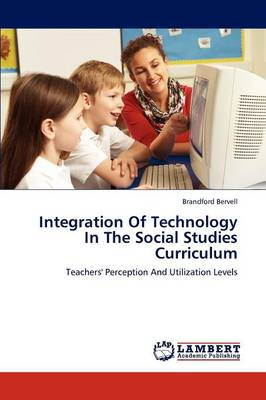 Integration of Technology in the Social Studies Curriculum (Paperback)