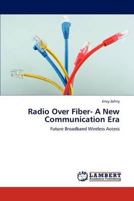 Radio Over Fiber- A New Communication Era (Paperback)