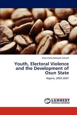 Youth, Electoral Violence and the Development of Osun State (Paperback)