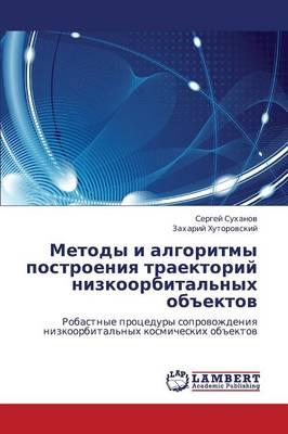 Metody I Algoritmy Postroeniya Traektoriy Nizkoorbital'nykh Obektov (Paperback)