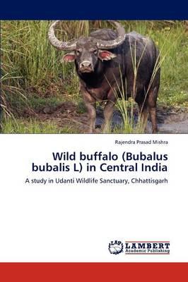 Wild Buffalo (Bubalus Bubalis L) in Central India (Paperback)