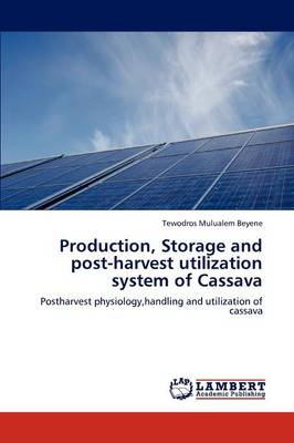 Production, Storage and Post-Harvest Utilization System of Cassava (Paperback)