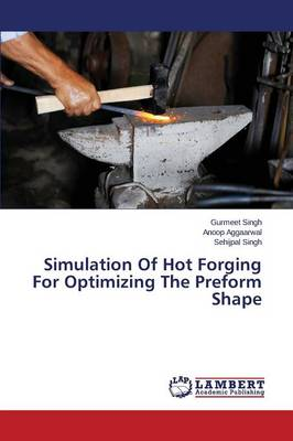 Simulation of Hot Forging for Optimizing the Preform Shape (Paperback)