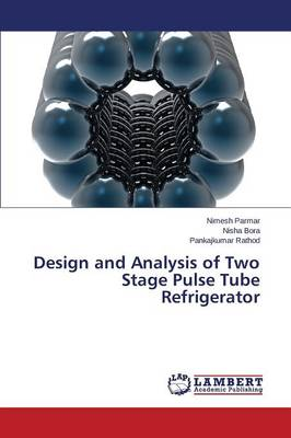 Design and Analysis of Two Stage Pulse Tube Refrigerator (Paperback)
