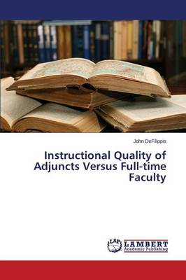 Instructional Quality of Adjuncts Versus Full-Time Faculty (Paperback)