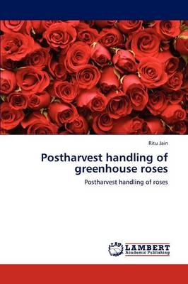 Postharvest Handling of Greenhouse Roses (Paperback)