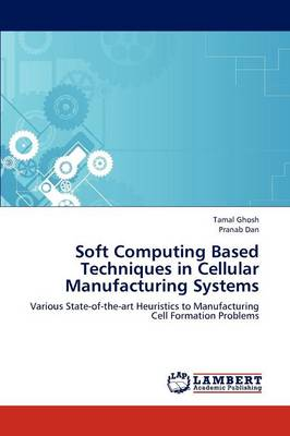 Soft Computing Based Techniques in Cellular Manufacturing Systems (Paperback)