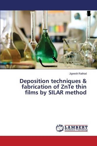 Deposition Techniques & Fabrication of Znte Thin Films by Silar Method (Paperback)