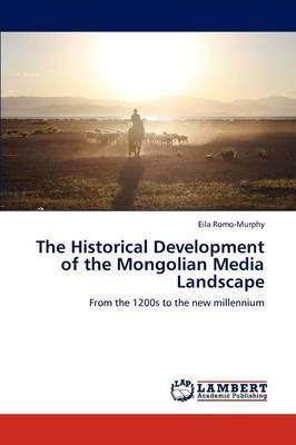The Historical Development of the Mongolian Media Landscape (Paperback)