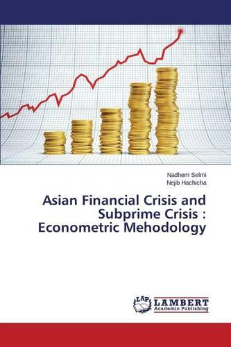 Asian Financial Crisis and Subprime Crisis: Econometric Mehodology (Paperback)