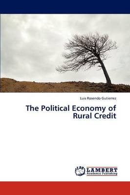 The Political Economy of Rural Credit (Paperback)