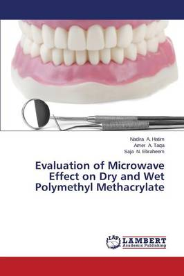 Evaluation of Microwave Effect on Dry and Wet Polymethyl Methacrylate (Paperback)