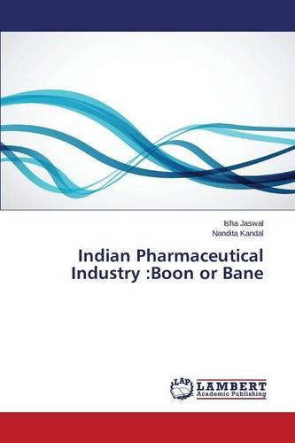 Indian Pharmaceutical Industry: Boon or Bane (Paperback)