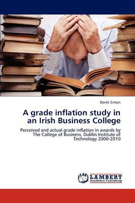 A Grade Inflation Study in an Irish Business College (Paperback)