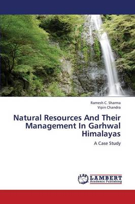 Natural Resources and Their Management in Garhwal Himalayas (Paperback)