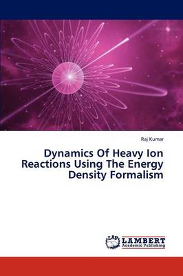 Dynamics of Heavy Ion Reactions Using the Energy Density Formalism (Paperback)