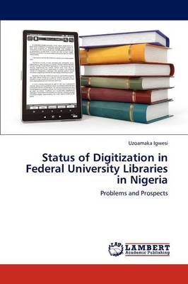 Status of Digitization in Federal University Libraries in Nigeria (Paperback)